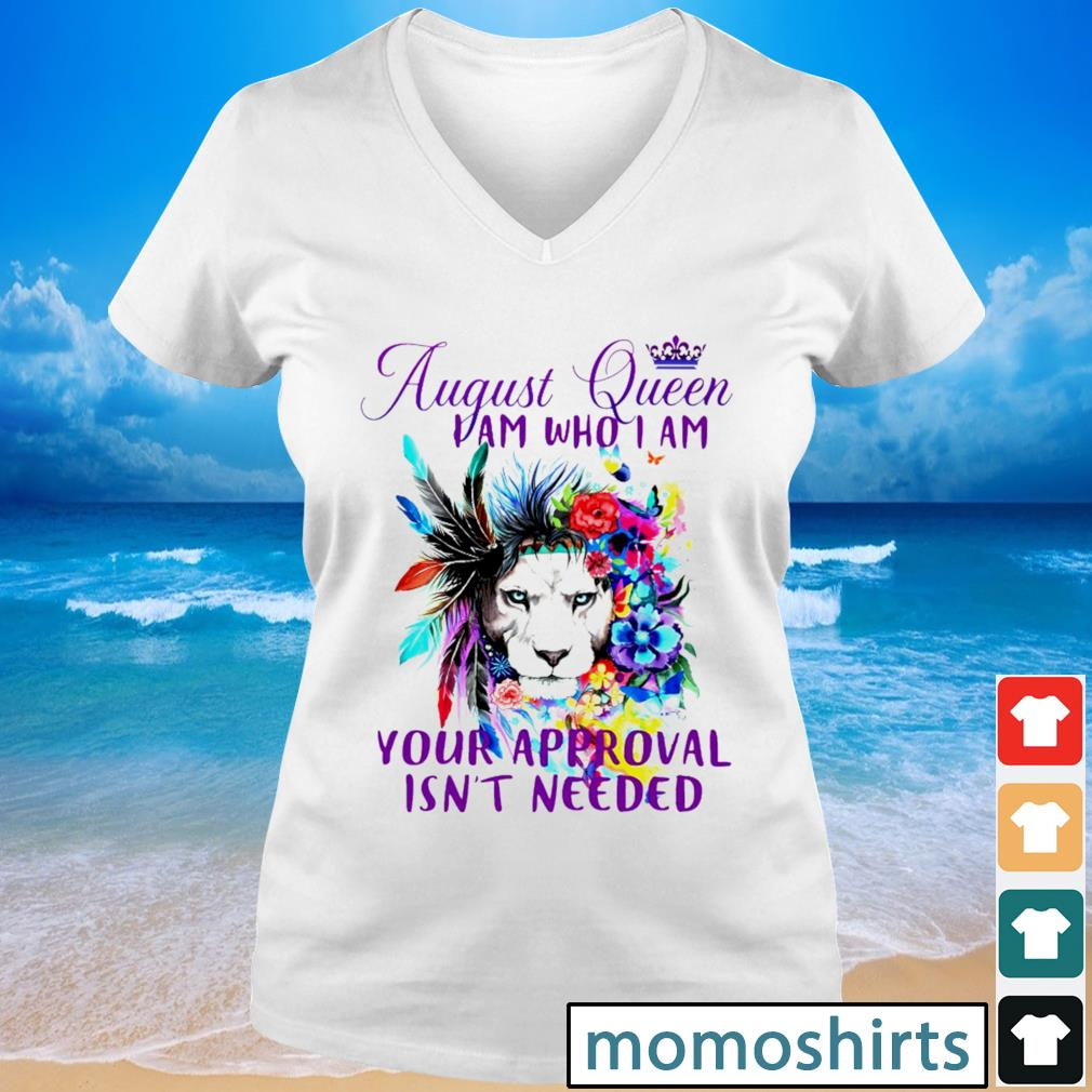 August queen I am who I am your approval isn't needed shrit V-neck t-shirt
