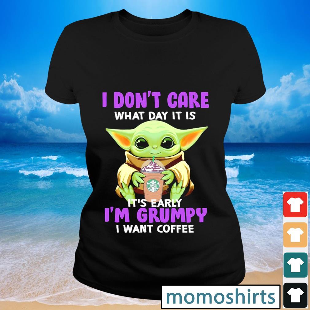 I don't care what day it is it's early I'm grumpy I want coffee s Ladies-tee