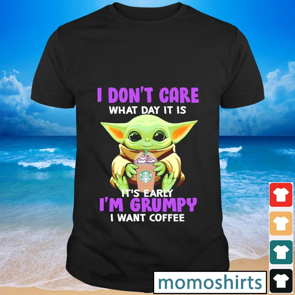 I don't care what day it is it's early I'm grumpy I want coffee shirt