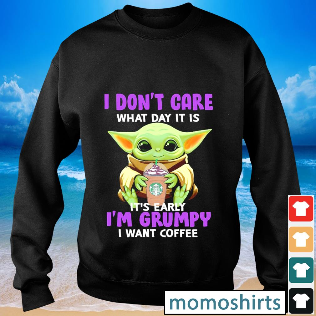 I don't care what day it is it's early I'm grumpy I want coffee s Sweater