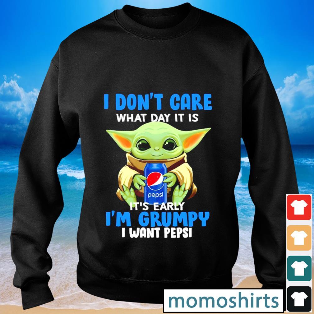 I don't care what day it is it's early I'm grumpy I want Pepsi s Sweater
