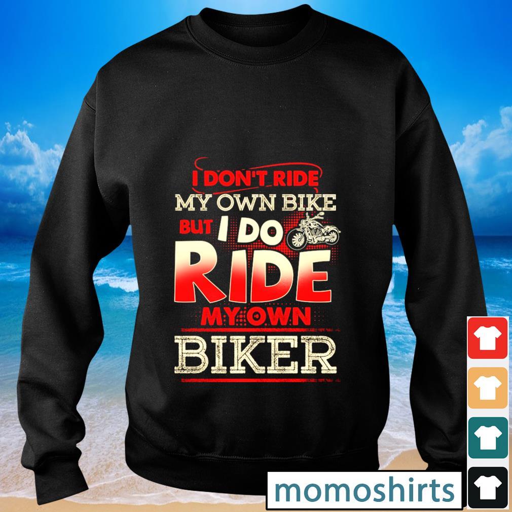 I don't my own bike but I do ride my own biker s Sweater