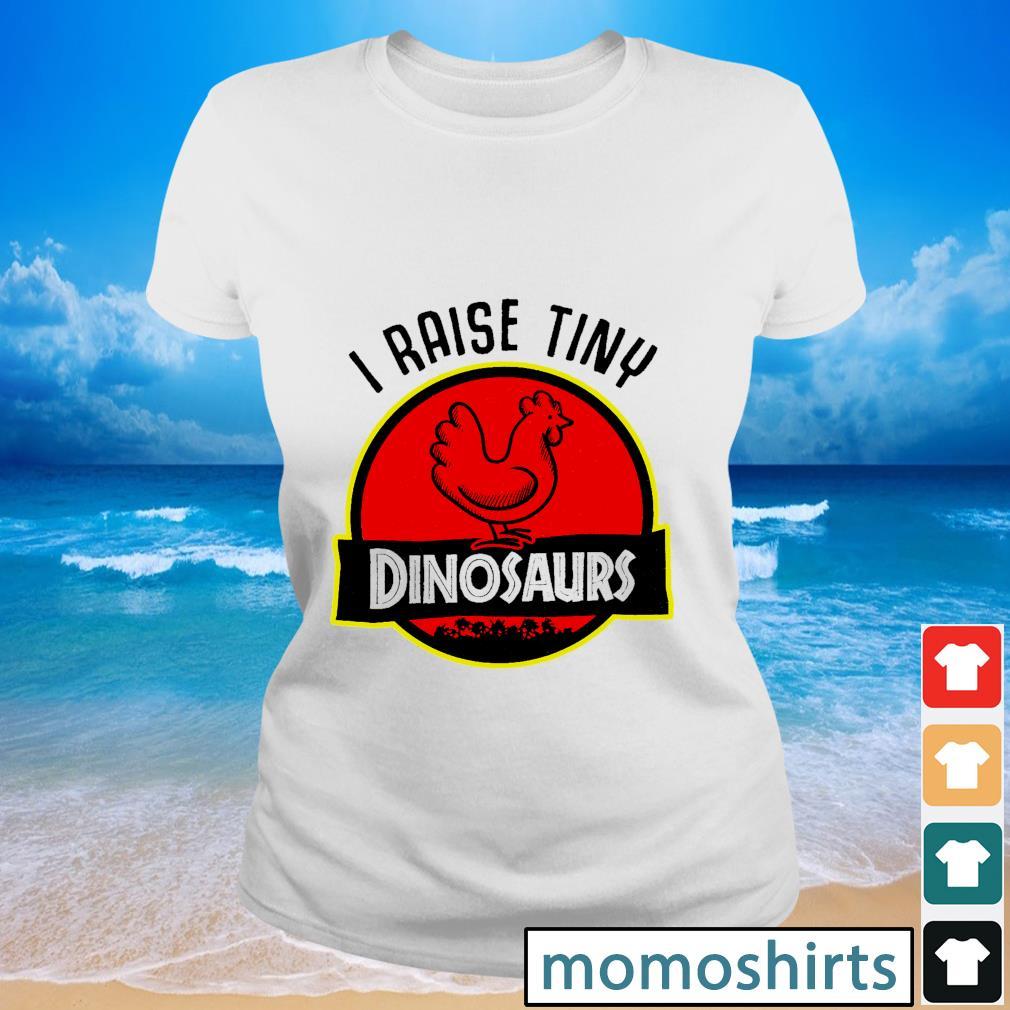 I raise tiny dinosaurs s Ladies-tee