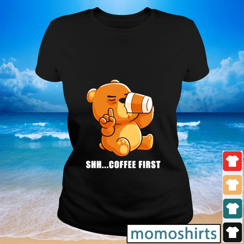 Shh coffee first s Ladies-tee