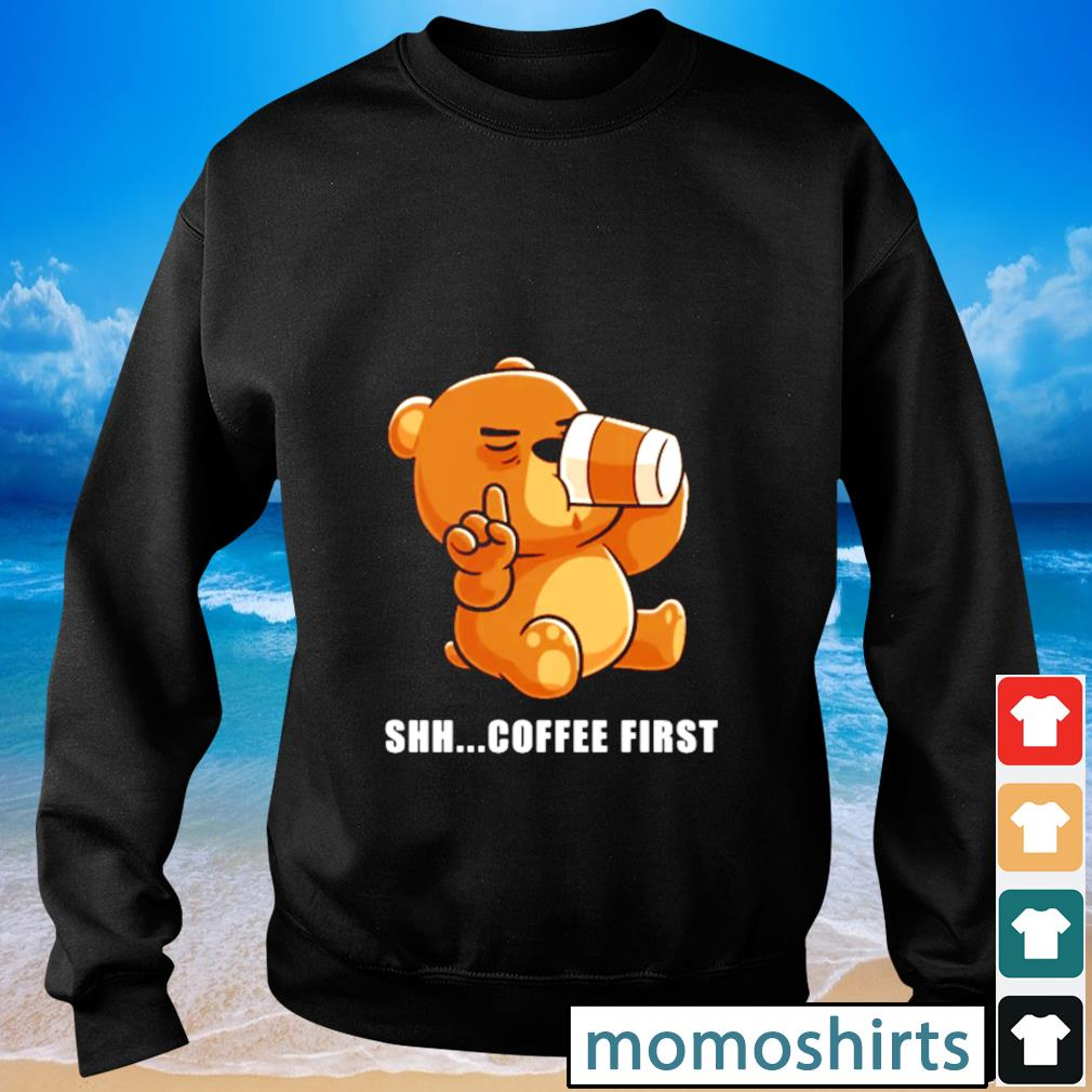 Shh coffee first s Sweater