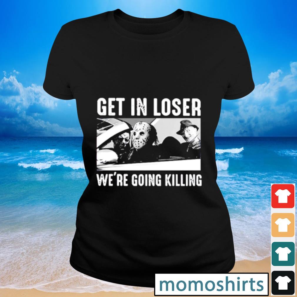 Get in loser we're going killing s Ladies-tee