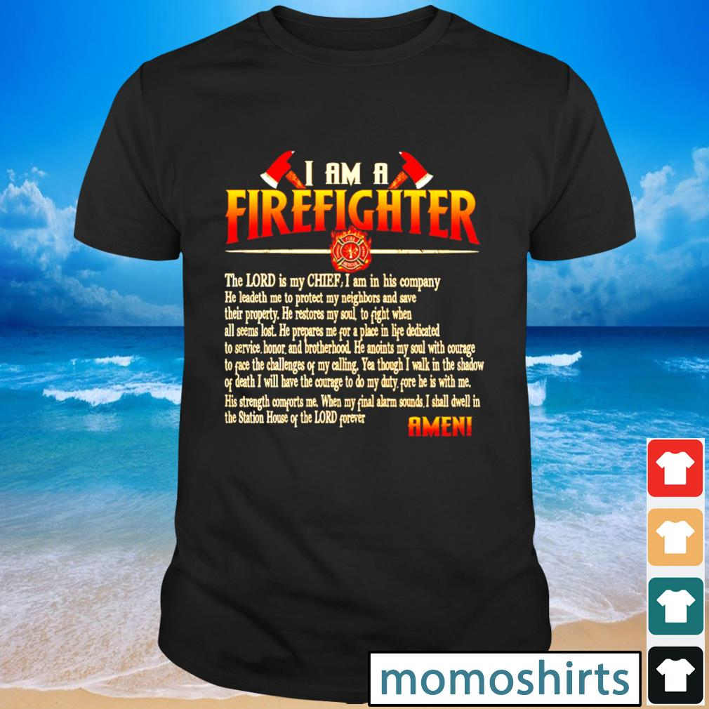 I am firefighter the lord is my chief I am in his company he leadeth me to proted shirt