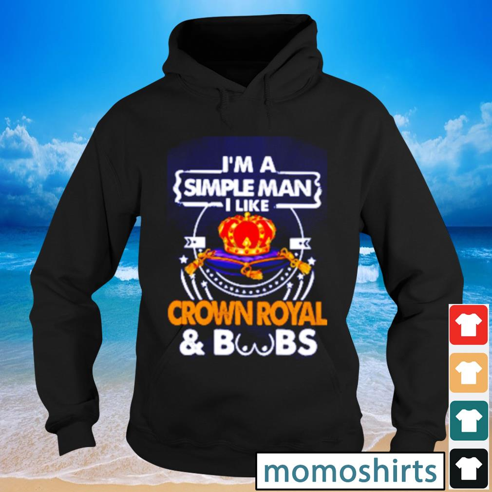 I am simple man I like Crown Royal & boobs s Hoodie