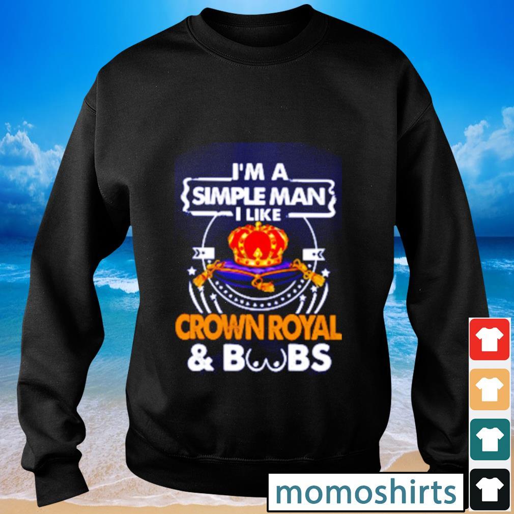 I am simple man I like Crown Royal & boobs s Sweater