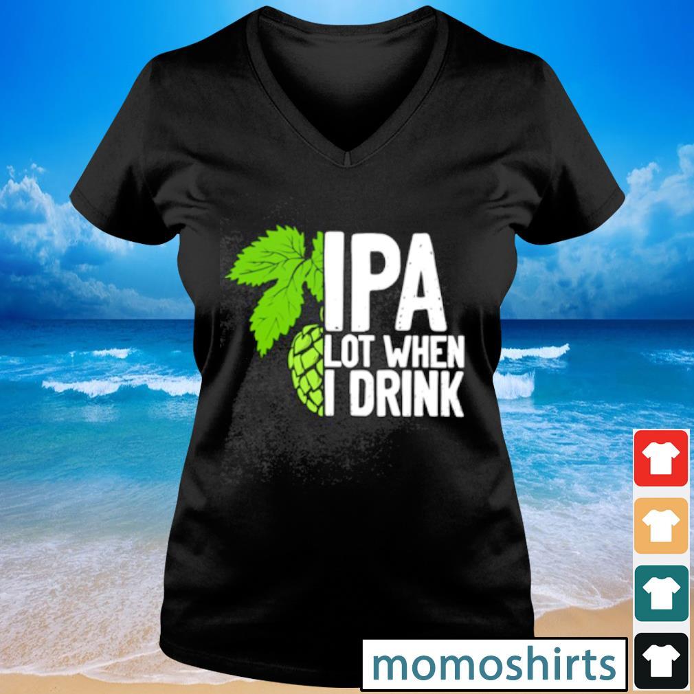 IPA lot when I drink V-neck t-shirt