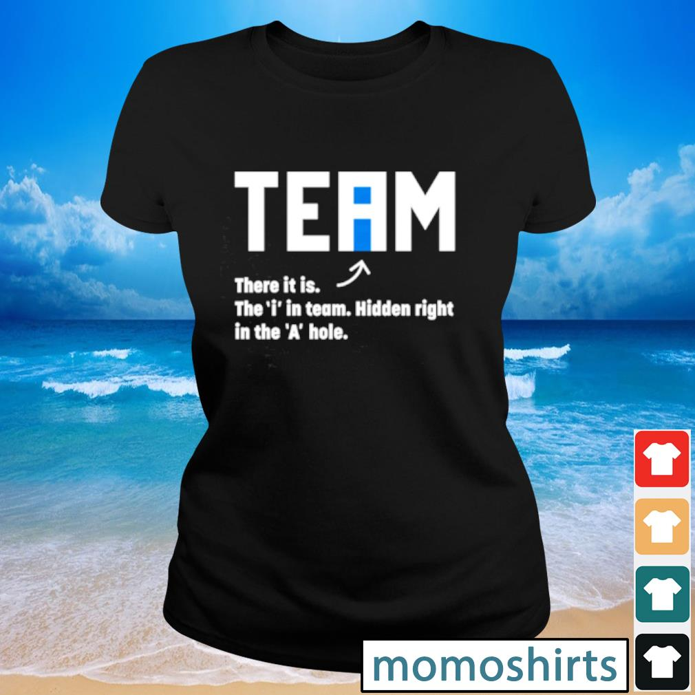 Team there it is the i in team hidden right in the a hole s Ladies-tee