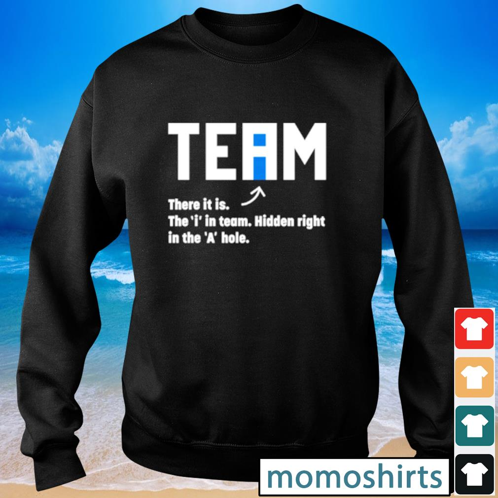 Team there it is the i in team hidden right in the a hole s Sweater
