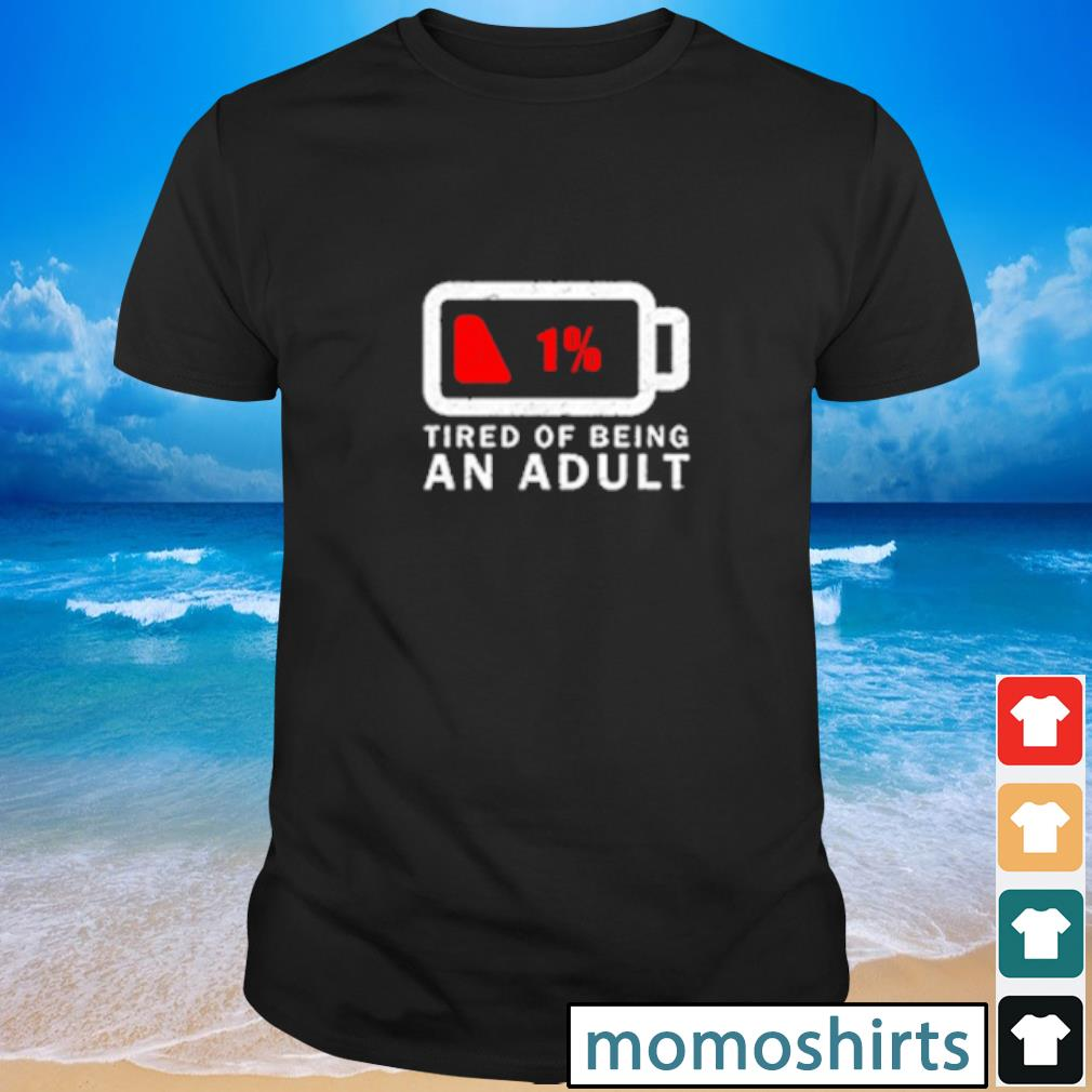 Tired of Being An Adult shirt