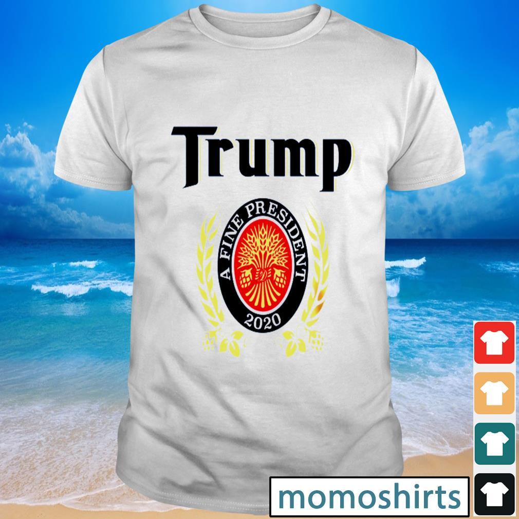 Trump a fine the finest president 2020 shirt