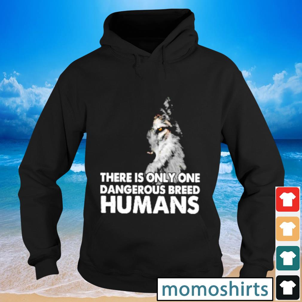Wolf there is only one dangerous breed humans s Hoodie