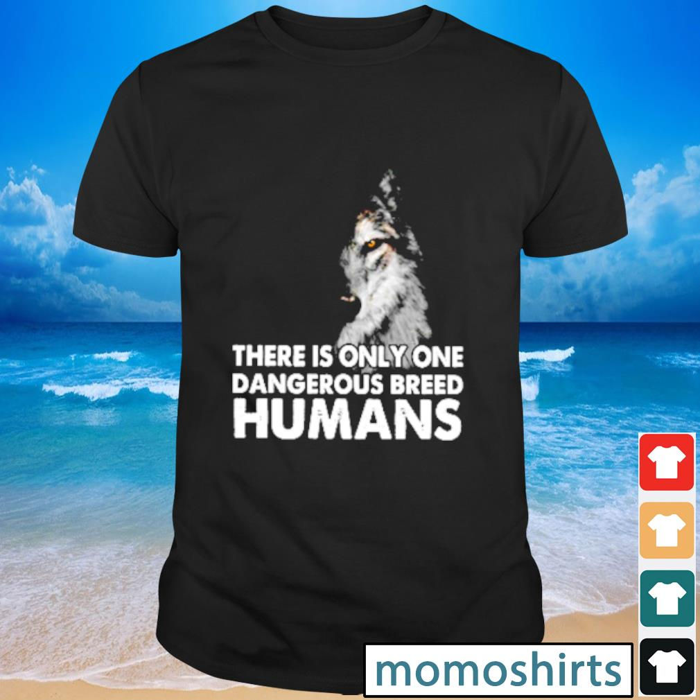 Wolf there is only one dangerous breed humans shirt