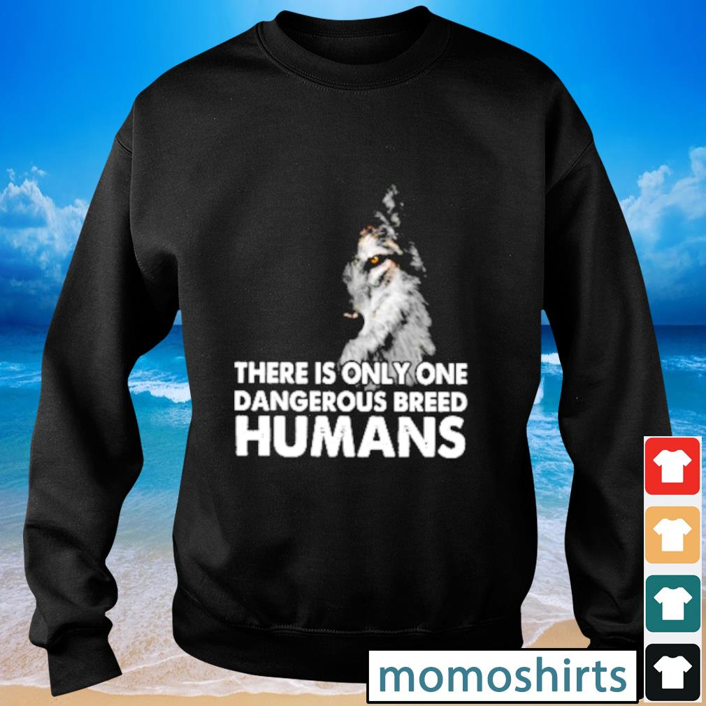 Wolf there is only one dangerous breed humans s Sweater