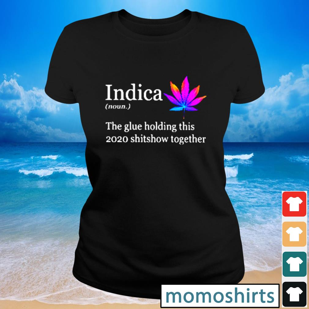 Indica the glue holding this 2020 shitshow together s Ladies-tee
