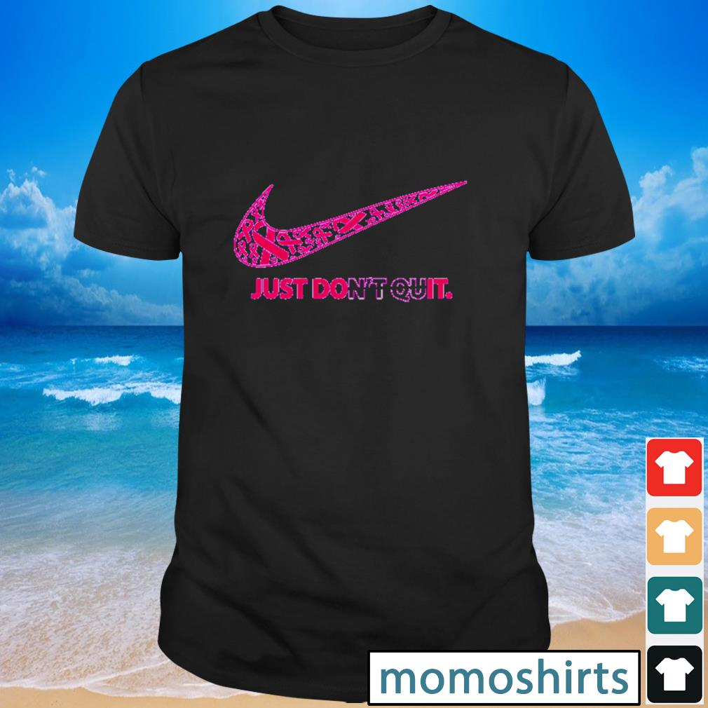 Just don't quit Breast cancer awareness shirt