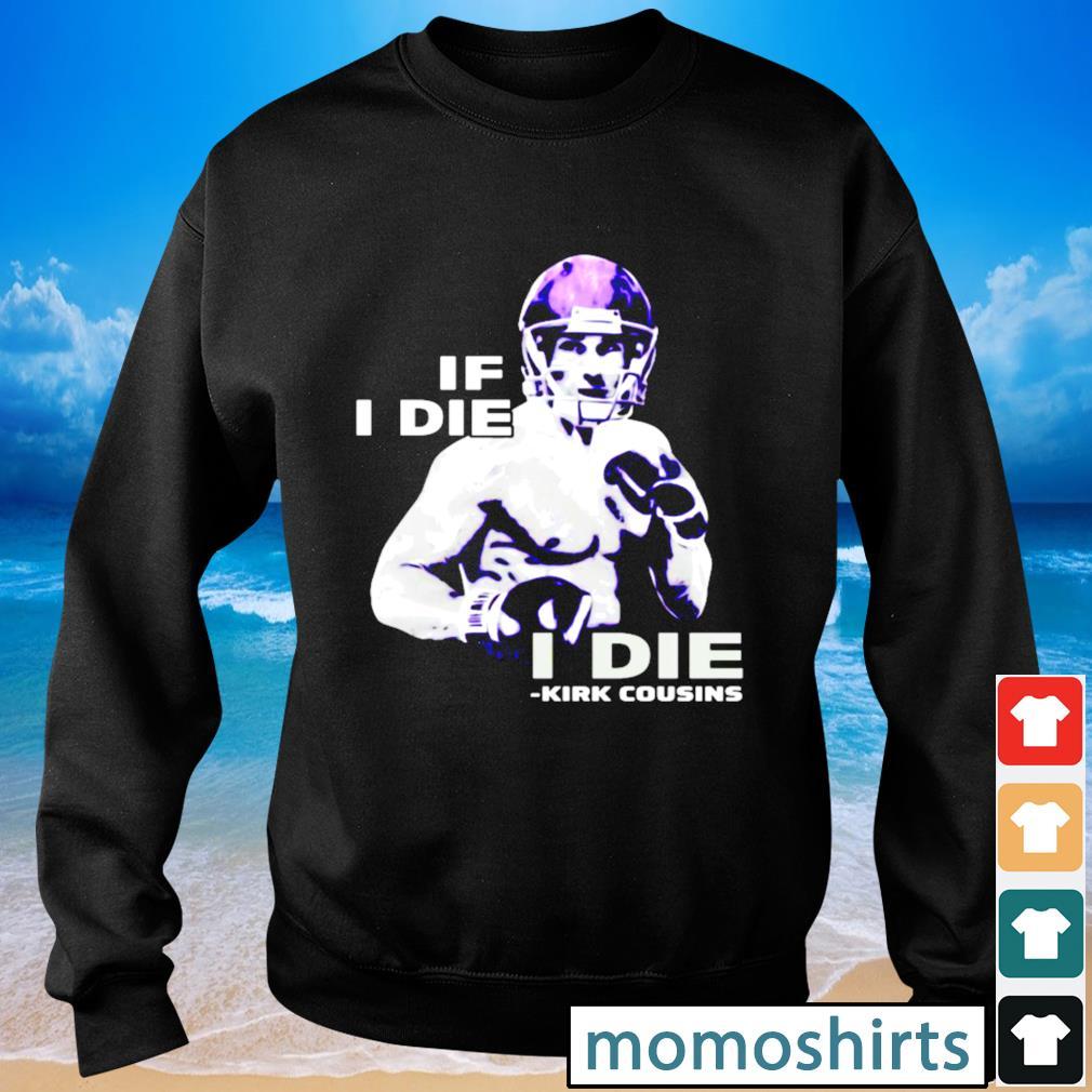 Kirk Cousins if I die I die Kirk Cousins s Sweater