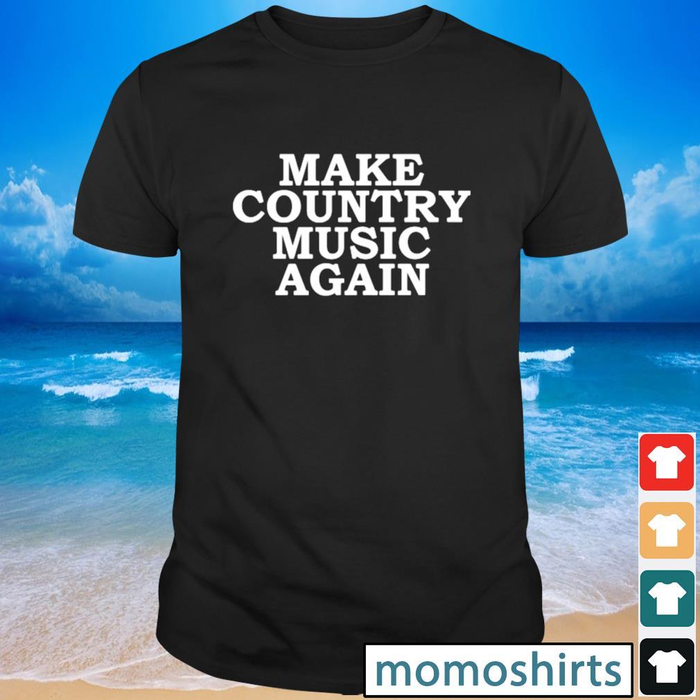 Make country music again shirt