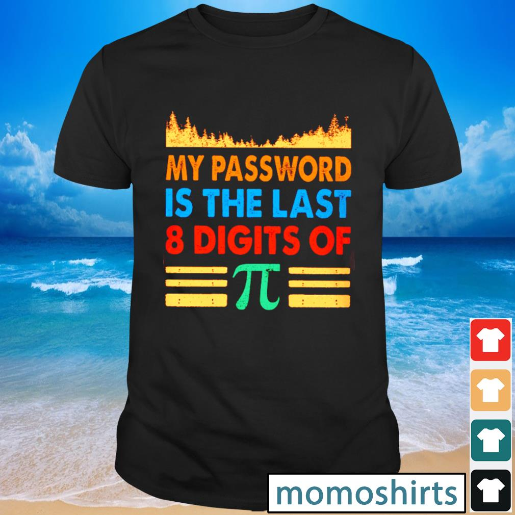 My password is the last 8 digits of pi vintage shirt