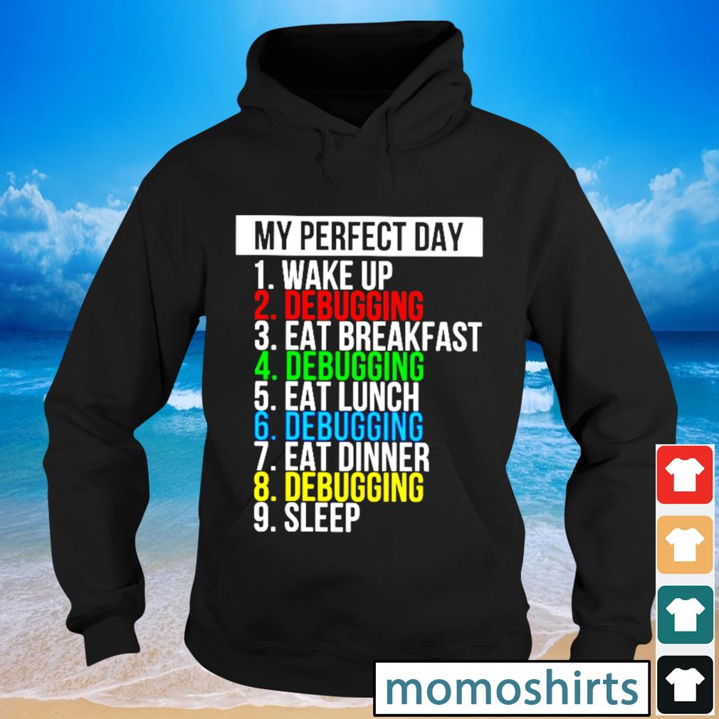 My perfect day wake up debugging eat breakfast debughing eat lunch s Hoodie