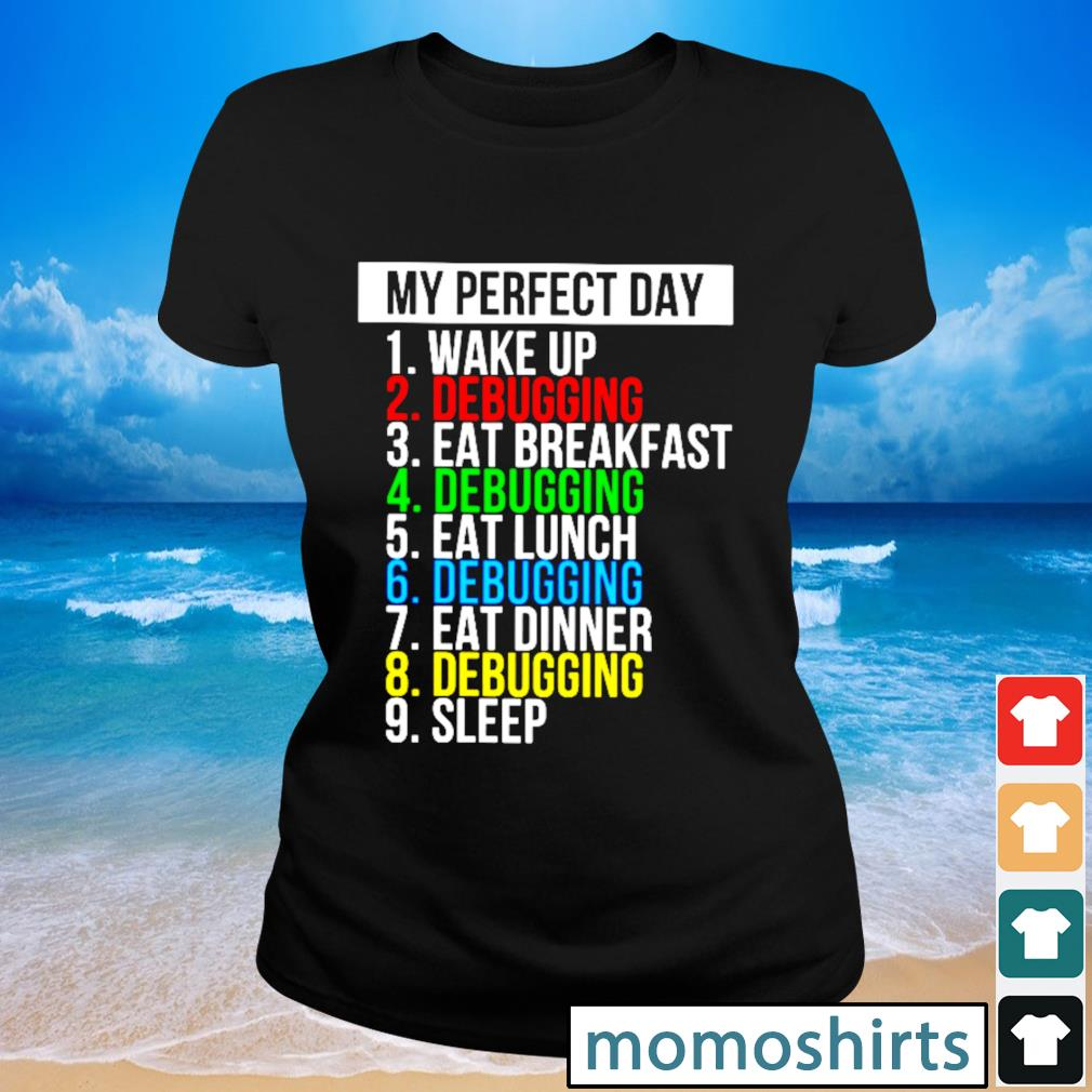 My perfect day wake up debugging eat breakfast debughing eat lunch s Ladies-tee