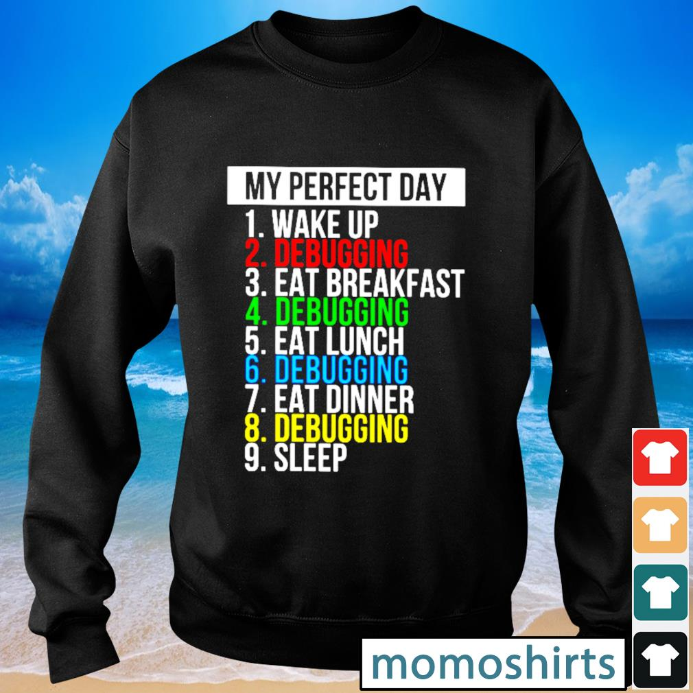 My perfect day wake up debugging eat breakfast debughing eat lunch s Sweater