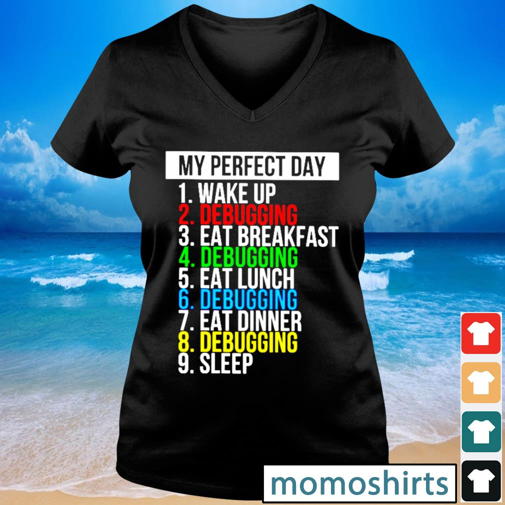 My perfect day wake up debugging eat breakfast debughing eat lunch s V-neck t-shirt