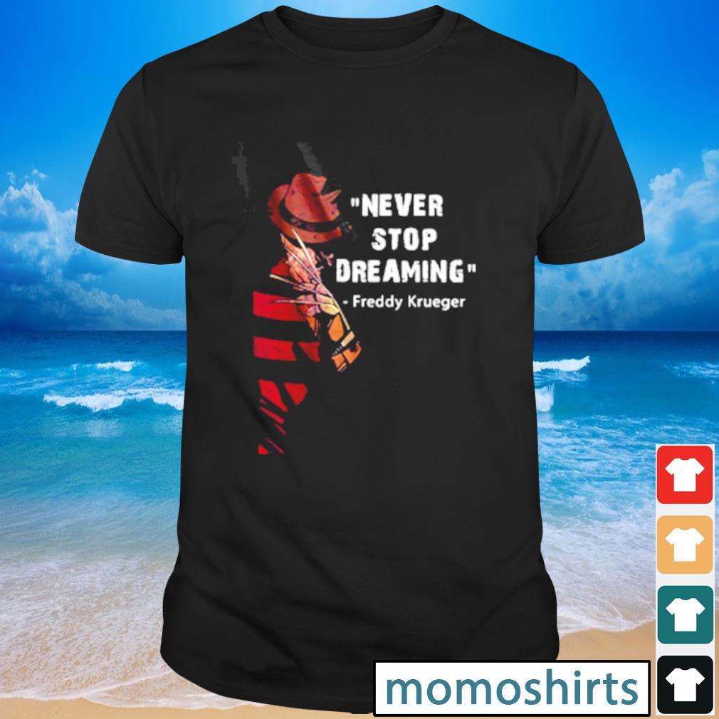 Never stop dreaming Freddy Krueger shirt