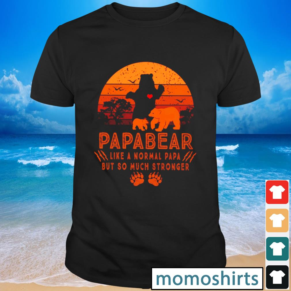 Papabear like a normal papa but so much stronger vintage shirt
