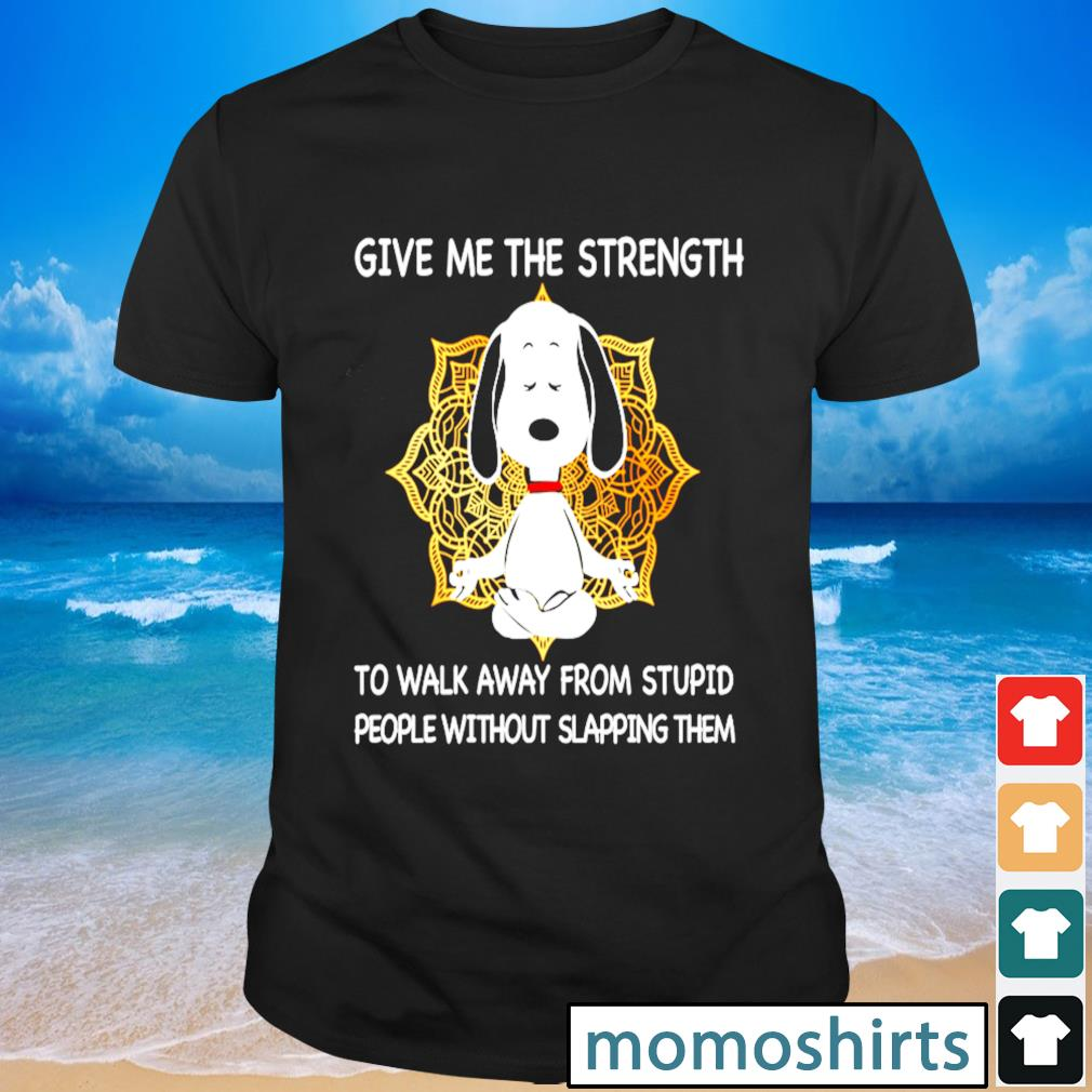 Snoopy give me the strength to walk away from stupid people without slapping them shirt