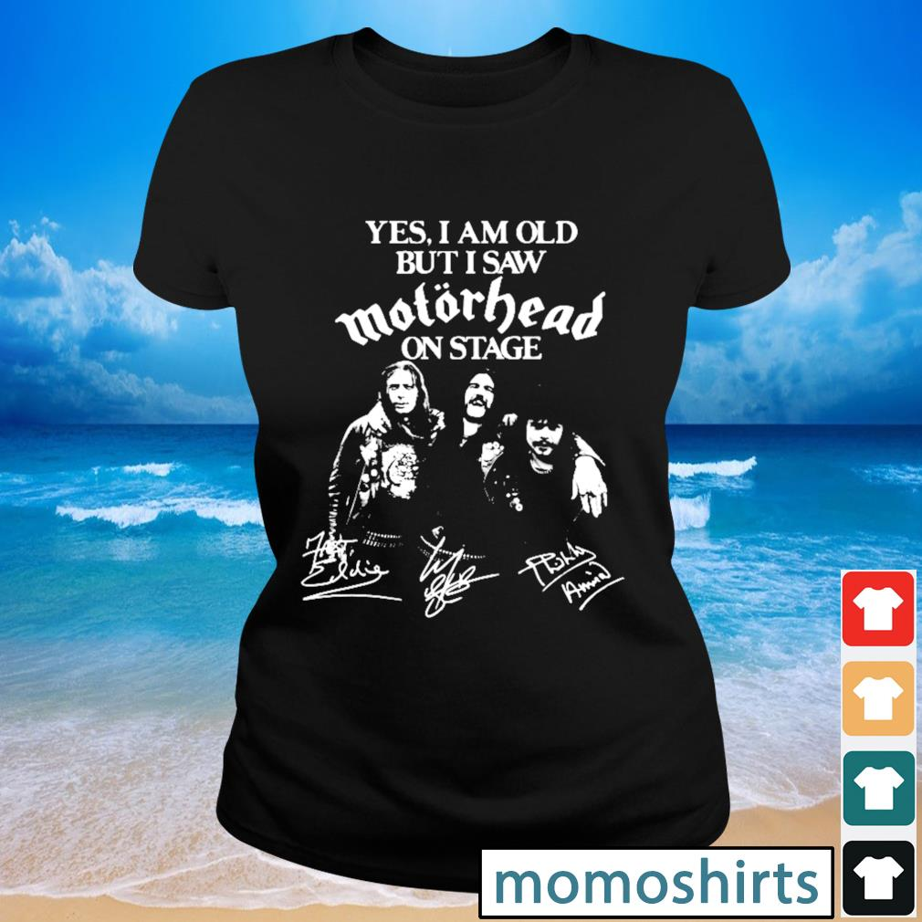 Yes I am old but I saw Motorhead on stage signature s Ladies-tee