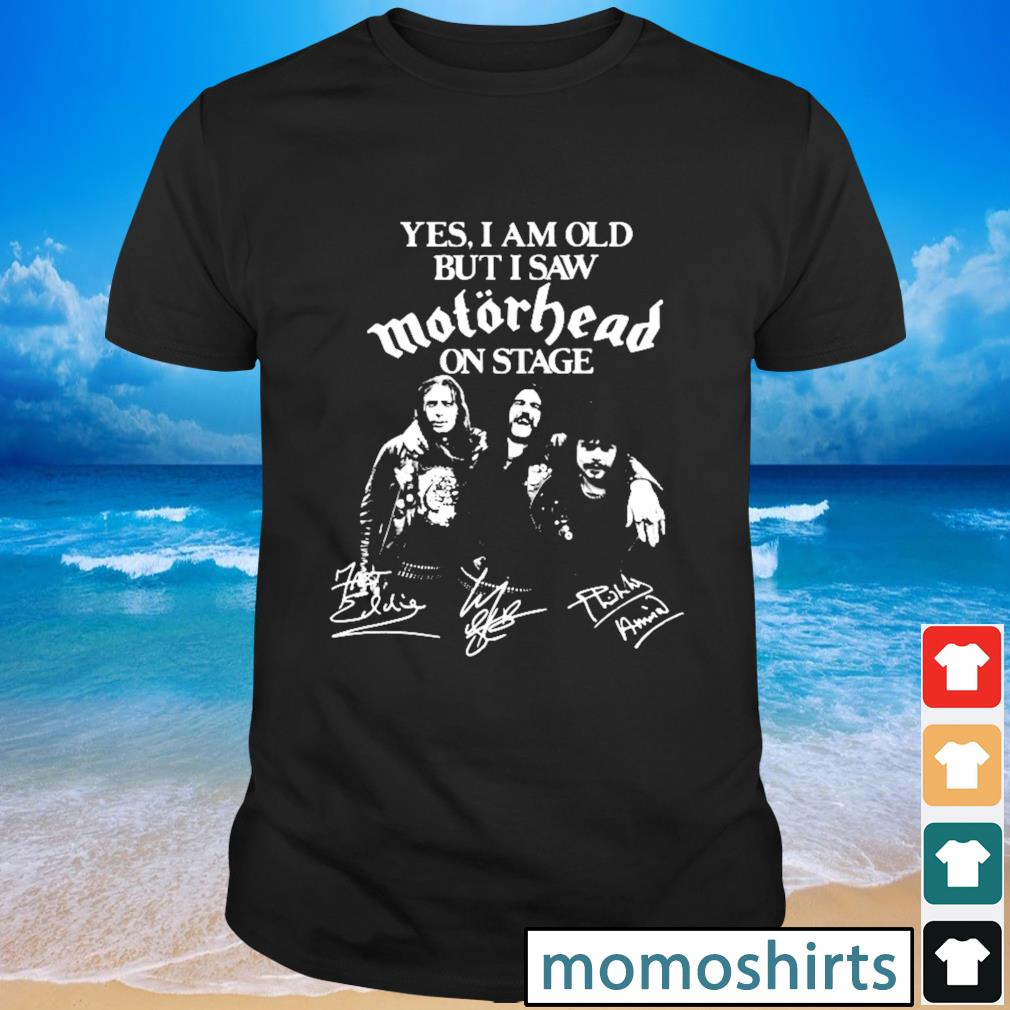 Yes I am old but I saw Motorhead on stage signature shirt