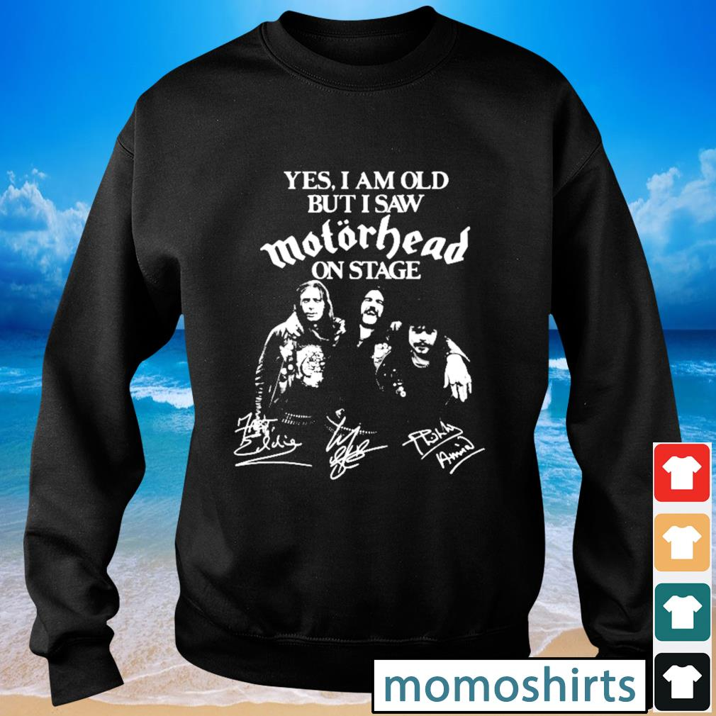 Yes I am old but I saw Motorhead on stage signature s Sweater