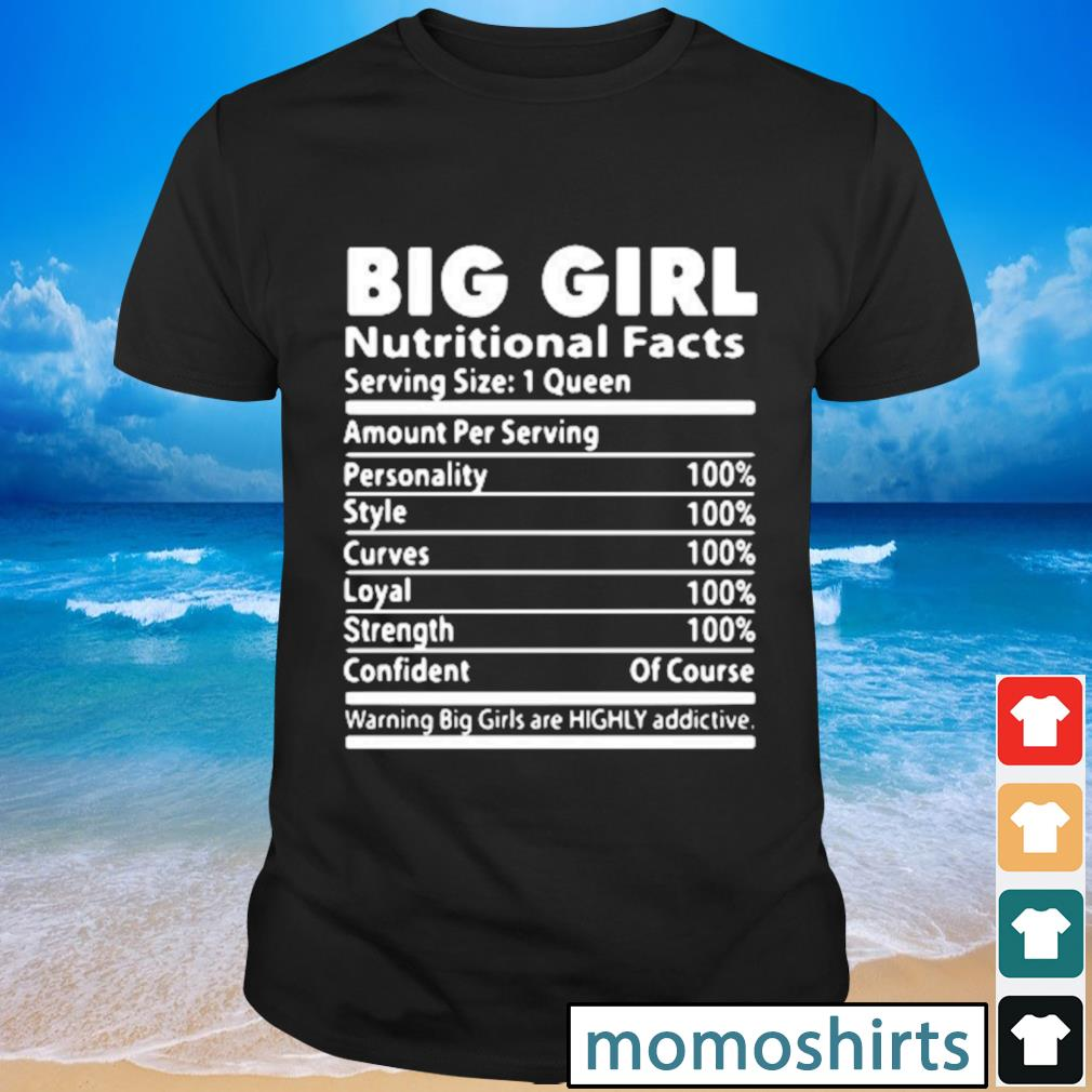 Big girl nutrition facts serving size 1 queen amount per serving shirt