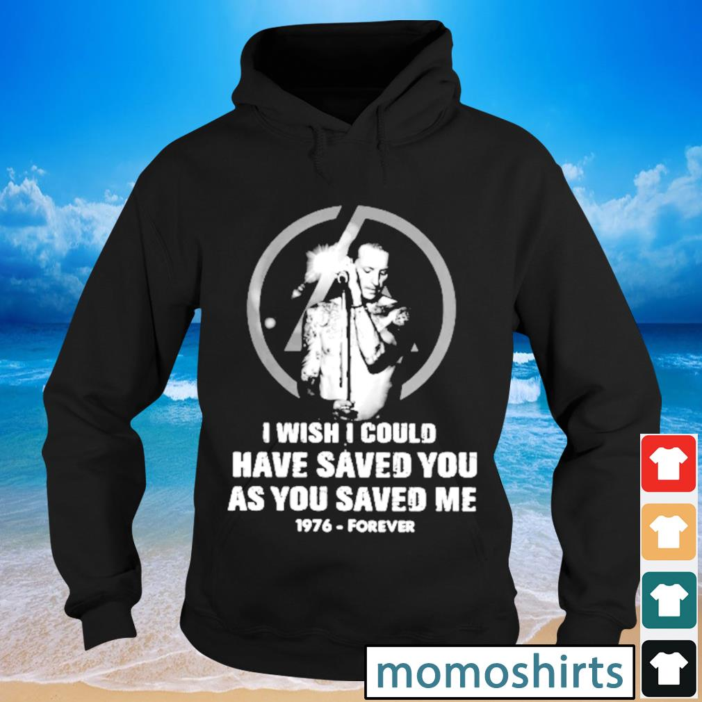 Chester bennington I wish I could have saved you as you saved me 1976 forever s Hoodie