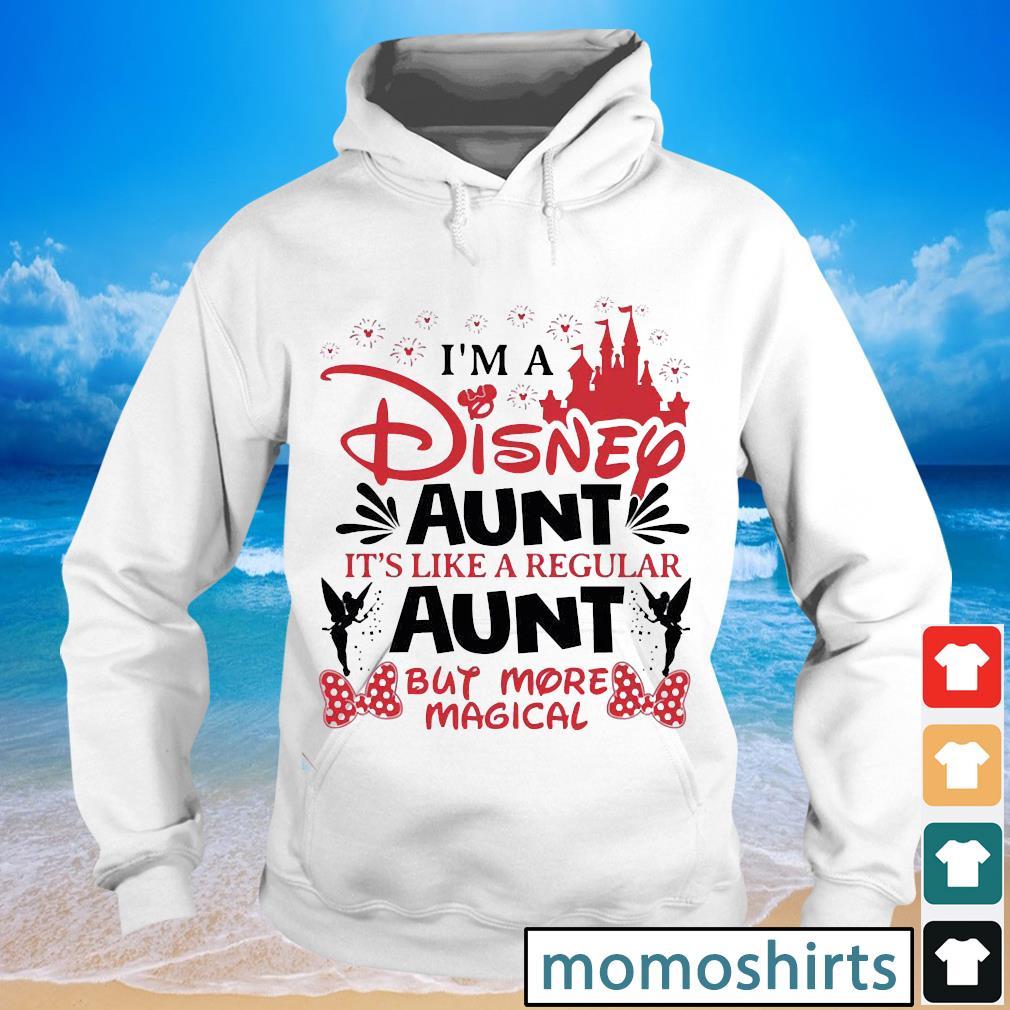 Disney Aunt I'm a Disney aunt it's like a regular aunt s Hoodie