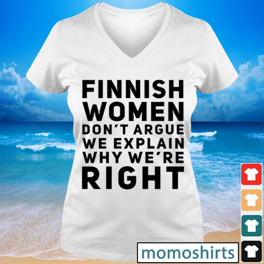 Finnish women don't argue we explain why we're right s V-neck t-shirt