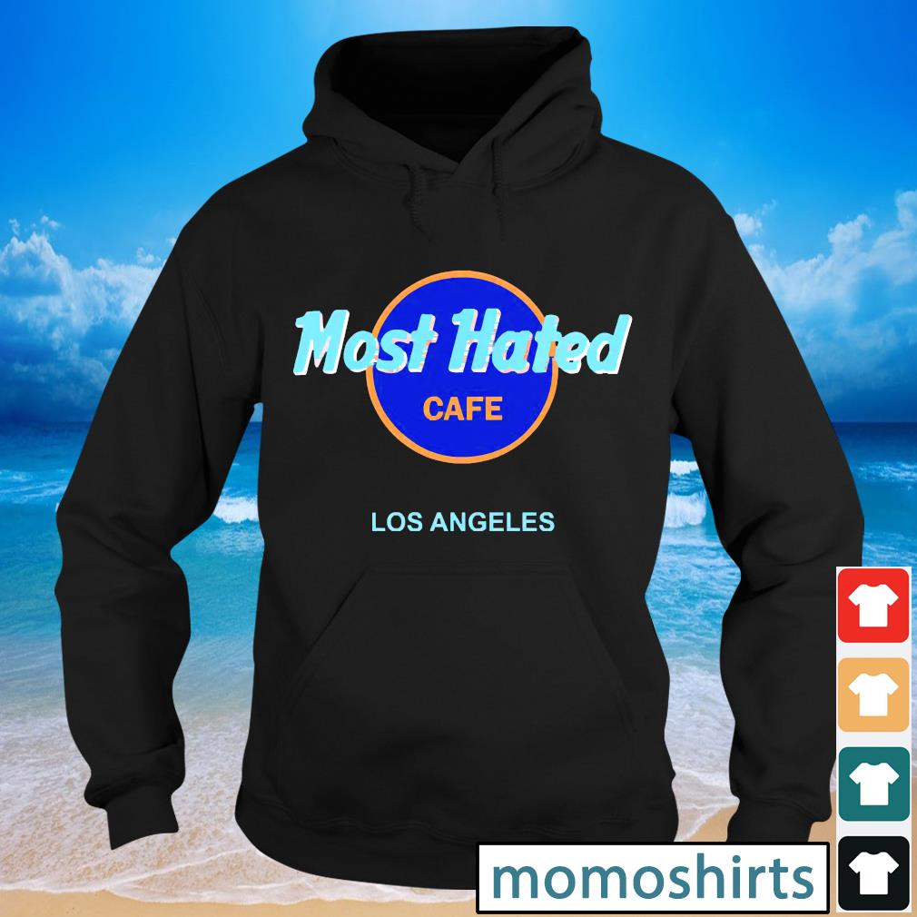 Most hated cafe Los Angeles s Hoodie