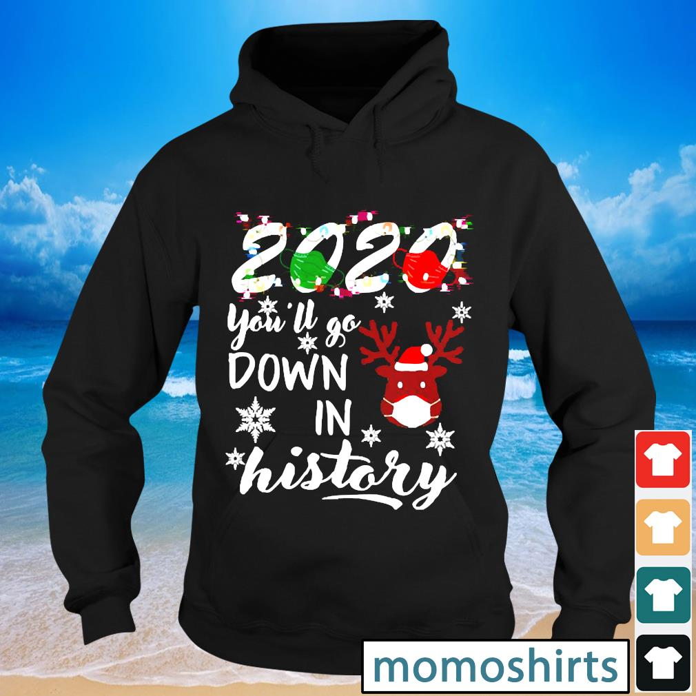 Reindeer face mask 2020 you'll go down in history Christmas s Hoodie
