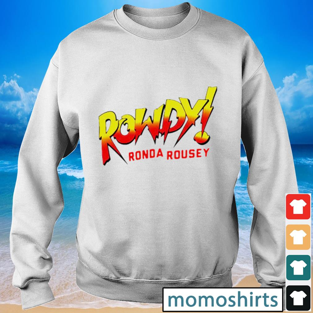 Rowdy Ronda rousey s Sweater
