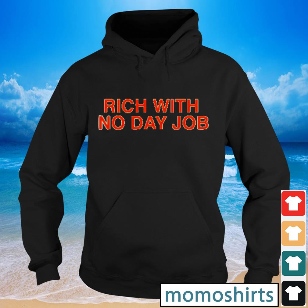 Rich with no day job s Hoodie