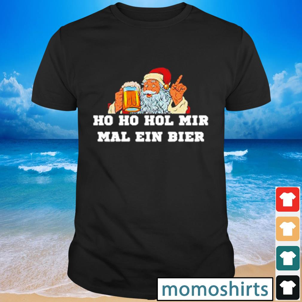 Santa Ho Ho Hol mir mal ein bier shirt